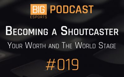 #019 – Becoming a Shoutcaster, Your Worth and The World Stage