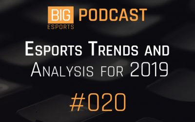 #020 Esports Trends and Analysis for 2019, Reflecting on 2018.