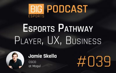#039 – Esports Pathway, Player, UX, Business