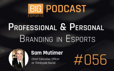 #056 – Professional & Personal Branding in Esports with Sam Mutimer – Chief Executive Officer at Thinktank Socia