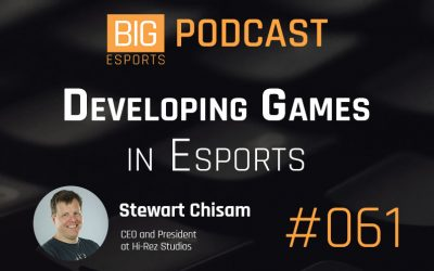 061 – Developing Games in Esports with Stewart Chisam – CEO and President at Hi-Rez Studios