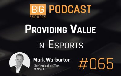 #065 – Providing Value in Esports with Mark Warburton – Chief Marketing Officer at Mogul