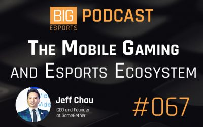 #067 – The Mobile Gaming and Esports Ecosystem with Jeff Chau – CEO and Founder at GameGether