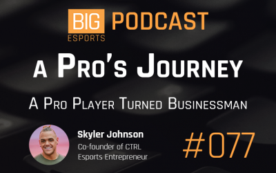 #77 – A Pro's Journey. A Pro Player Turned Businessman – with Skyler Johnson – Co-Founder of CTRL and Esports Entrepreneur