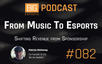 #082 – From Music To Esports – Shifting Revenue From Sponsorships – With Patrick Mahoney – Co-Founder & CEO of We Are Nations