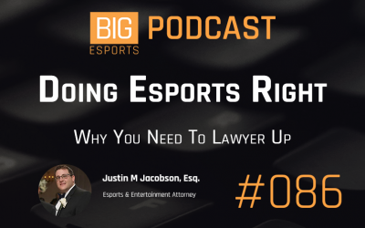 #86 – Doing Esports Right. Why You Need To Lawyer Up – With Justin M. Jacobson, Esq. – Esports & Entertainment Attorney