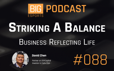 #088 – Striking A Balance. Business Reflecting Life – with David Chen – Partner at GTIFCapital Investor in FaZe Clan