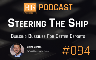 #94 – Steering The Ship. Building Business For Better Esports – With Bruno Santos – SVP at Ultimate Media Ventures