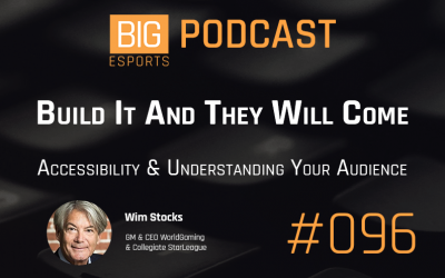 #96 – Build It And They Will Come. Accessibility & Understanding Your Audience – With Wim Stocks – GM & CEO WorldGaming & Collegiate StarLeague